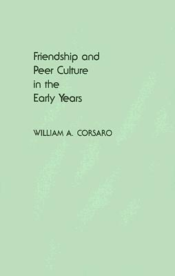 Friendship and Peer Culture in the Early Years  by  William A. Corsaro