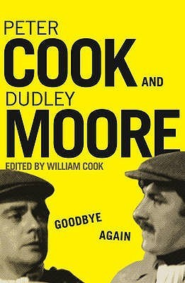 Goodbye Again: Peter Cook and Dudley Moore  by  William Cook