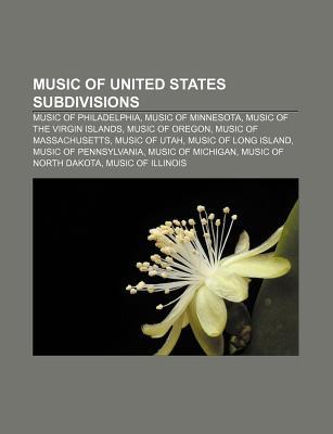 Music of United States Subdivisions: Music of Philadelphia, Music of Minnesota, Music of the Virgin Islands, Music of Oregon Books LLC