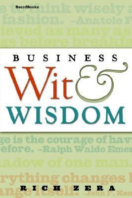 Business Wit & Wisdom Business Wit & Wisdom Richard S. Zera