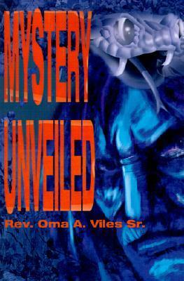 Mystery Unveiled Oma A. Viles, Sr.
