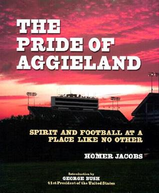 The Pride of Aggieland: Spirit and Football at a Place Like No Other  by  Homer Jacobs