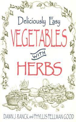 Deliciously Easy Vegetables with Herbs  by  Dawn J. Ranck