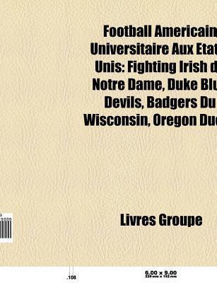 Football Am Ricain Universitaire Aux Tats-Unis: Fighting Irish de Notre Dame, Florida Gators, Duke Blue Devils, Arizona Wildcats, Ind Pendants  by  Source Wikipedia