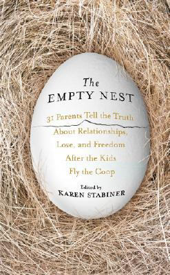 The Empty Nest: 31 Parents Tell the Truth About Relationships, Love, and Freedom After the Kids Fly the Coop  by  Karen Stabiner