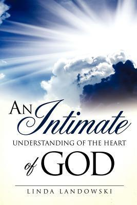 An Intimate Understanding of the Heart of God  by  Linda Landowski