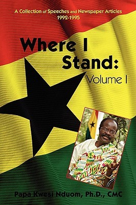 Where I Stand: Volume I: A Collection of Speeches and Newspaper Articles 1992-1995  by  Papa Kwesi Nduom
