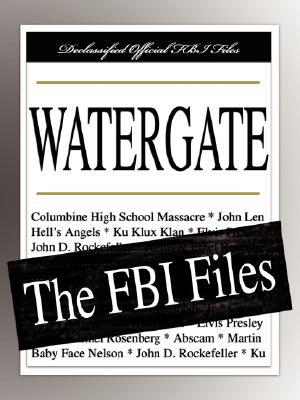 Watergate: The FBI Files  by  Federal Bureau of Investigation (F.B.I.)