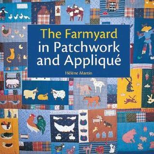The Farmyard in Patchwork and Applique Hélène Martin