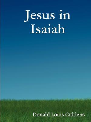 Jesus in Isaiah  by  Donald Louis Giddens