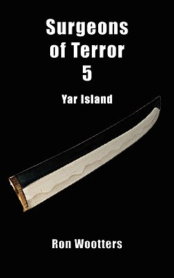 Surgeons of Terror 5 - Yar Island Ron Wootters