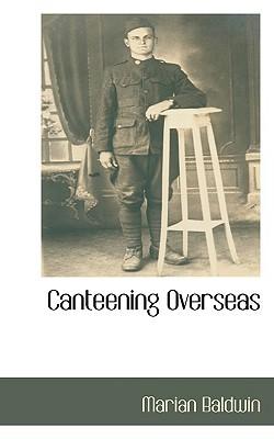 Canteening Overseas  by  Marian Baldwin