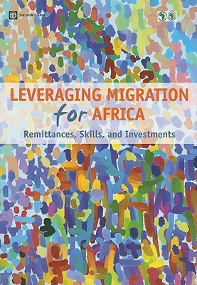 Leveraging Migration for Africa: Remittances, Skills, and Investments Dilip Ratha