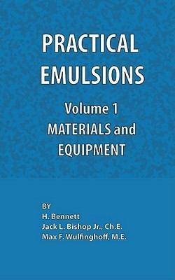 Practical Emulsions, Volume 1, Materials and Equipment  by  H. Bennett