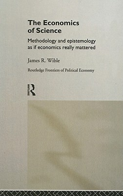 Economics of Science (Routledge Frontiers of Political Economy) James R. Wible
