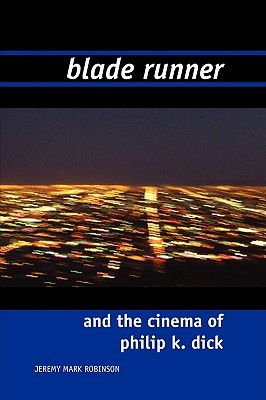 Blade Runner and the Cinema of Philip K. Dick  by  Jeremy Mark Robinson