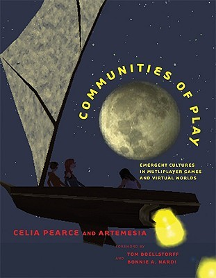 Communities of Play: Emergent Cultures in Multiplayer Games and Virtual Worlds  by  Celia Pearce
