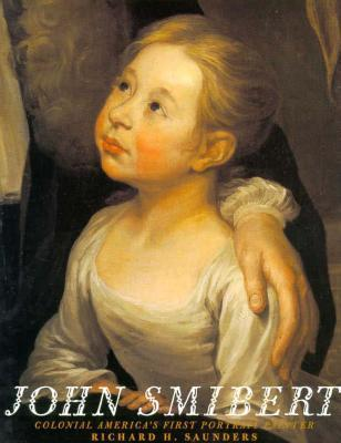 John Smibert: Colonial America`s First Portrait Painter  by  Richard H. Saunders