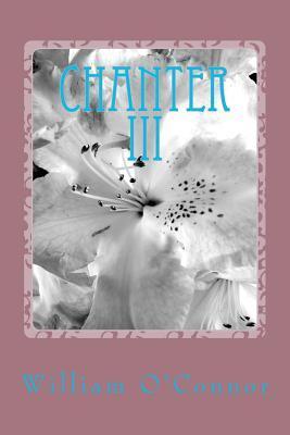 Chanter III: Poems & Lyrics William OConnor