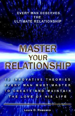Master Your Relationship  by  Louis Rossano