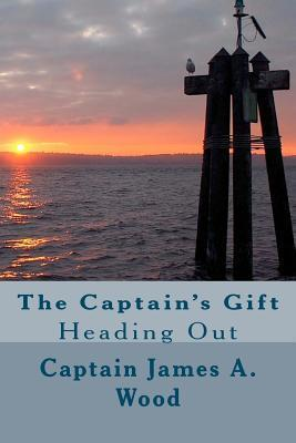 The Captains Gift: Heading Out  by  James A. Wood