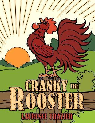 Cranky the Rooster  by  Laurence Frazier