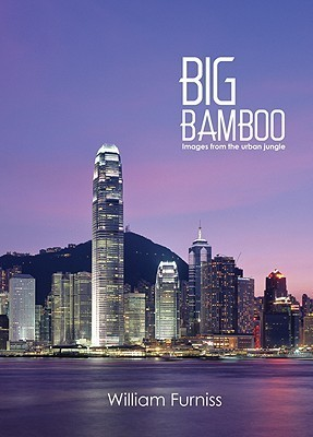 Big Bamboo: Images from the Urban Jungle William Furniss