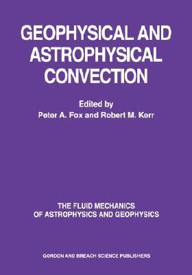 Geophysical & Astrophysical Convection Peter A. Fox