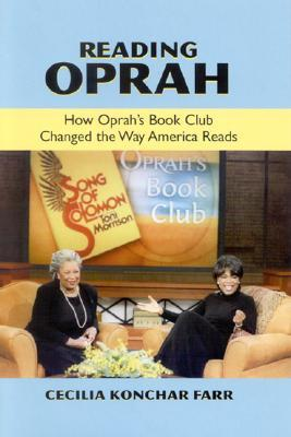 Reading Oprah: How Oprahs Book Club Changed the Way America Reads  by  Cecilia Konchar Farr