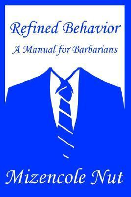 Refined Behavior: A Manual for Barbarians Mizencole Nut