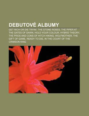 Debutov Albumy: Get Rich or Die Tryin, the Stone Roses, the Piper at the Gates of Dawn, Hold Your Colour, Hybrid Theory Source Wikipedia