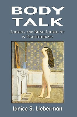Body Talk: Looking and Being Looked at in Psychotherapy Janice S. Lieberman