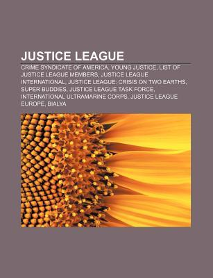 Justice League: Crime Syndicate of America, Young Justice, List of Justice League Members, Justice League International  by  Books LLC