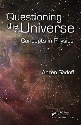 Questioning the Universe: Concepts in Physics  by  Ahren Sadoff