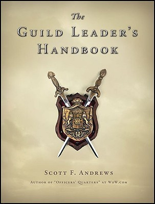 The Guild Leaders Handbook: Strategies and Guidance from a Battle-Scarred MMO Veteran  by  Scott F. Andrews