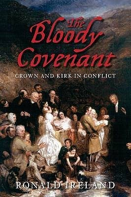 The Bloody Covenant: Crown and Kirk in Conflict. Ronald Ireland  by  Ronald Ireland