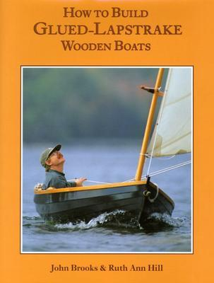 How to Build Glued-Lapstrake Wooden Boats  by  John Brooks
