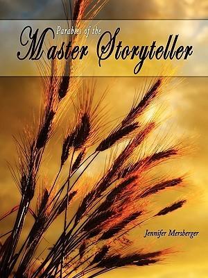 Parables of the Master Storyteller Jennifer Mersberger