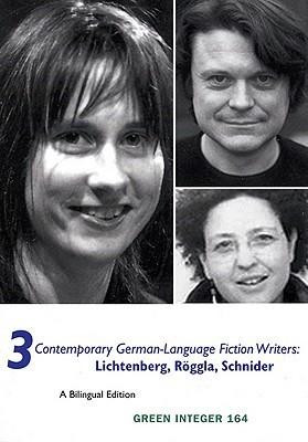 Three Contemporary German Language Fiction Writers: Bernd Lichtenberg, Kathrin Roggla, and Kristin Schneider  by  Kristin Schneider