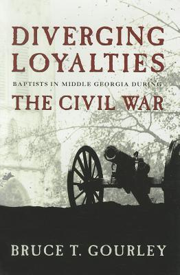 Diverging Loyalties: Baptists in Middle Georgia During the Civil War Bruce Gourley