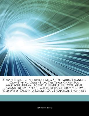 Articles on Urban Legends, Including: Area 51, Bermuda Triangle, Cow Tipping, Snuff Film, the Texas Chain Saw Massacre, Urban Legend, Philadelphia Exp Hephaestus Books