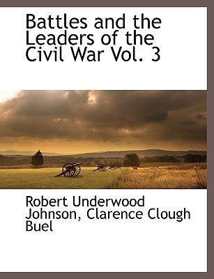 Battles and the Leaders of the Civil War Vol. 3  by  Robert Underwood Johnson