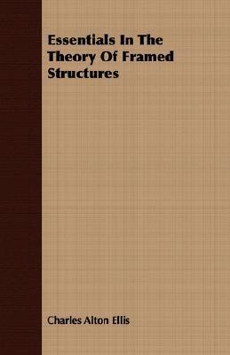 Essentials in the Theory of Framed Structures Charles Alton Ellis