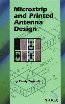 Microstrip And Printed Antenna Design  by  Randy Bancroft