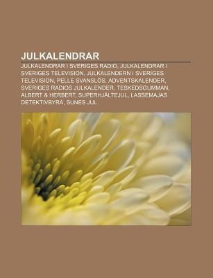 Julkalendrar: Julkalendrar I Sveriges Radio, Julkalendrar I Sveriges Television, Julkalendern I Sveriges Television, Pelle Svansl?s Source Wikipedia