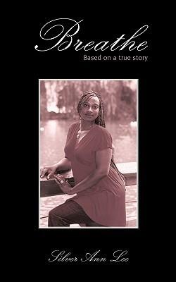 Breathe: Based on a True Story Silver Ann Lee