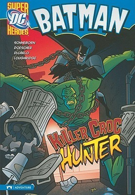 Batman: Killer Croc Hunter Scott Sonneborn