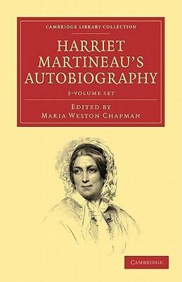 Harriet Martineaus Autobiography - 3 Volume Set Harriet Martineau