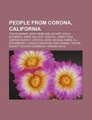 People from Corona, California: Travis Barker, Gary Webb, Ken Calvert, Erica Blasberg, Jerry Wallace, Jess Hill, Jerry Cole, Vontaze Burfict Source Wikipedia
