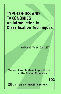 Typologies and Taxonomies: An Introduction to Classification Techniques  by  Kenneth D. Bailey